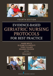 Evidence-Based Geriatric Nursing Protocols for Best Practice, Fourth Edition by Marie Boltz, Elizabeth Capezuti, Terry T. Fulmer, DeAnne Zwicker, and Meredith Wallace Kazer