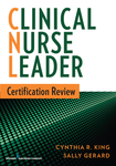 Clinical Nurse Leader Certification Review by Cynthia R. King, Sally O. Gerard, and Audrey M. Beauvais
