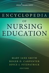 Encyclopedia of Nursing Education by MaryJane Smith, Joyce J. Fitzpatrick, Roger Carpenter, and Kathryn Phillips