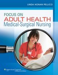 Focus on Adult Health Medical-Surgical Nursing by L. Honan Pellico and Cynthia Bautista