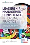 Leadership and Management Competence in Nursing Practice: Competencies, Skills, Decision-Making by Audrey M. Beauvais and Linda N. Roney