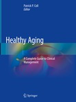 Healthy Aging: A Complete Guide to Clinical Management by Patrick Coll, Els Messelis, Meredith Wallace Kazer, and Jillian A. Gelmetti