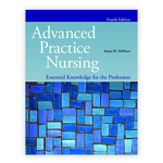 Advanced Practice Nursing: Essential Knowledge for the Profession, Fourth Edition by Susan M. DeNisco and Audrey M. Beauvais
