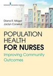 Population Health for Nurses: Improving Community Outcomes by Diana Mager, Jaclyn Conelius, Jessica Alicea-Planas, Susan Bartos, Cynthia Bautista, Laura Conklin, Vanessa Daou, Christa Esposito, Rose Iannino-Renz, Alison E. Kris, Jenna A. LoGiudice, Kathleen Lovanio, Eileen O'Shea, and Kelly Sullivan