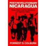 Post-revolutionary Nicaragua : state, class, and the dilemmas of agrarian policy by Forrest D. Colburn