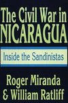 The civil war in Nicaragua : inside the Sandinistas by Roger Miranda and William Ratliff