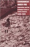 Environment under fire : imperialism and the ecological crisis in Central America by Daniel J. Faber