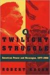 A twilight struggle : American power and Nicaragua, 1977-1990 by Robert Kagan