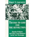 Thanks to God and the revolution : popular religion and class consciousness in the new Nicaragua by Roger N. Lancaster