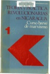 Teoría y práctica revolucionarias en Nicaragua : curso breve de marxismo