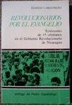 Revolucionarios por el evangelio : testimonio de 15 cristianos en el Gobierno Revolucionario de Nicaragua
