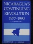 Nicaragua's continuing revolution : a chronology for 1977 to 1990 by David A. Ridenour, David Almasi, and Charles Robb