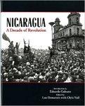 Nicaragua, a decade of revolution by Lou Dematteis, Chris Vail, and Eduardo Galeano