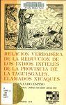 Relación verdadera de la reducción de los indios infieles de la Provinca de la TaguisgalPa, llamados Xicaques