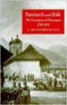Patriarch and folk : the emergence of Nicaragua, 1798-1858 by E. Bradford Burns