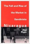 The fall and rise of the market in Sandinista Nicaragua by Phil Ryan