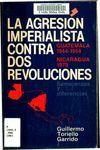 La agresión imperialista contra dos revoluciones, Guatemala (1944-1954) y Nicaragua (1979) : semejanzas y diferencias