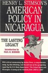 """American policy in Nicaragua;""""Henry L. Stimson's American policy in Nicaragua : the lasting legacy by Henry L. Stimson, Paul H. Boeker, and Andres Perez"""