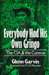 Everybody had his own gringo : the CIA & the Contras by Glenn Garvin and P.J. O'Rourke