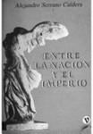 Entre la nación y el imperio by Alejandro Serrano Caldera