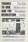 Thanks to God and the Revolution : the oral history of a Nicaraguan family. by Dianne Walta Hart