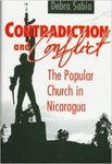 Contradiction and conflict : the popular church in Nicaragua by Debra Sabia