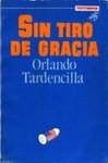 Sin tiro de gracia by Orlando Tardencilla