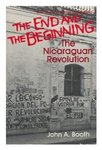 The end and the beginning : the Nicaraguan revolution by John A. Booth