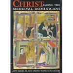 Christ Among the Medieval Dominicans. Representations of Christ in the Texts and Images of the Order of Preachers