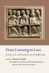 From Learning to Love: Schools, Pastoral Care  and Canon Law in the Middle Ages. Essays in Honour of Joseph W. Goering