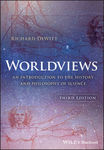 Worldviews: An Introduction to the History and Philosophy of Science, 3rd Edition by Richard DeWitt