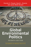 Global Environmental Politics: Dilemmas in World Politics, 7th Edition by Pamela S. Chasek, David Leonard Downie, and Janet Welsh Brown
