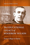 The Educational Legacy of Woodrow Wilson: From College to Nation by James Axtell and Mark R. Nemec