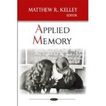 Applied memory by Matthew R. Kelley, Linda Henkel, and Michelle Carbuto