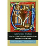 Transforming Relations: Essays on Jews and Christians throughout History in Honor of Michael A. Signer by Franklin T. Harkins and Angela Kim Harkins
