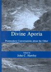 Divine Aporia: Postmodern Conversations About the Other by John C. Hawley and Paul F. Lakeland