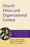 Church Ethics and Its Organizational Context: Learning from the Sex Abuse Scandal in the Catholic Church by Jean M. Bartunek, Mary Ann Hinsdale, James F. Keenan, and Paul F. Lakeland