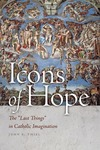 Icons of Hope: the 'Last Things' in Catholic Imagination by John E. Thiel
