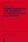 Transformation and Transfer of Tantra/Tantrism in Asia and Beyond by István Keul and Ronald M. Davidson