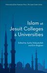 Lane Center Series Volume 4: Islam at Jesuit Colleges & Universities by Aysha Hidayatullah, Erin Brigham, and Martin Nguyen
