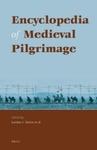 Encyclopedia of Medieval Pilgrimage by Larrisa J. Taylor and Martin Nguyen