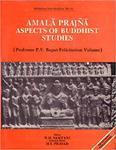 Amalā Prajñā: Aspects of Buddhist Studies : Professor P.V. Bapat Felicitation Volume