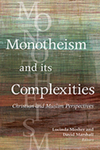 Monotheism and Its Complexities: Christian and Muslim Perspectives by Linda Mosher, David Marshall, and Martin Nguyen