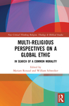 Multi-Religious Perspectives on a Global Ethic: In Search of a Common Morality