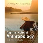 Applying Cultural Anthropology, 9th edition by Aaron Podolefsky, Peter Brown, Scott Lacy, and David Crawford