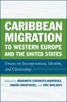 Caribbean Migration to Western Europe and the United States: Essays on Incorporation, Identity and Citizenship