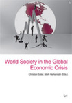 World Society in the Global Economic Crisis by Mark Herkenrath, Christian Suter, Eric Mielants, Jeffrey Kentor, and Peter Grimes