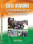 La Côte d'Ivoire: la réinvention de soi dans la violence/Côte d'Ivoire: the self-reinvention in violence