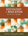 Sociology of Education: An A-to-Z Guide by James Ainsworth, J. Geoffrey Golson, Rachelle Brunn-Bevel, and W. Carons Byrd