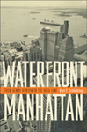 Waterfront Manhattan: From Henry Hudson to the High Line by Kurt Schlichting